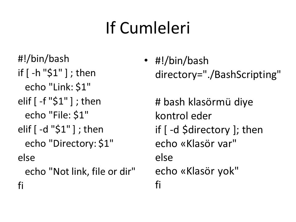 If Cumleleri #!/bin/bash. if [ -h $1 ] ; then. echo Link: $1 elif [ -f $1 ] ; then. echo File: $1